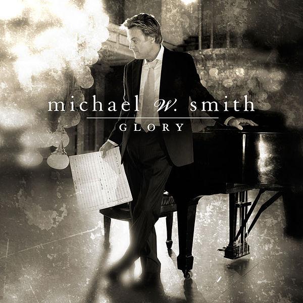 Glory – Michael W. Smith