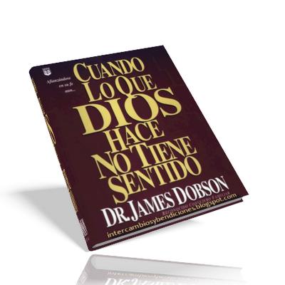 Cuando lo que Dios hace no tiene sentido – James Dobson
