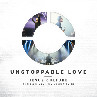 Jesus Culture – Unstoppable Love