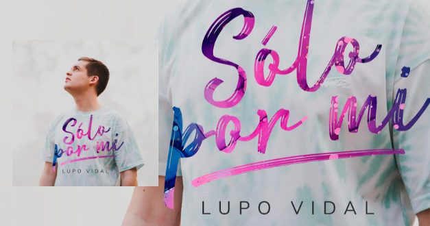 """Lupo Vidal, estrena """"Sólo por mí"""", canto de adoración desde el corazón"""